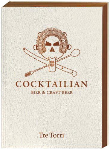 Tre Torri Buch Cocktailian Bier & Craft Beer